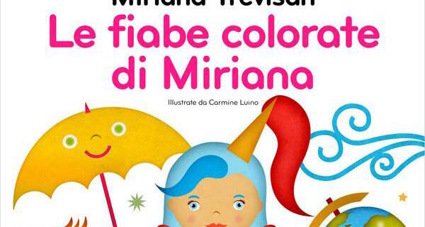 """Miriana Trevisan presenta """"Le Fiabe Colorate di Miriana"""", il suo libro per bambini"""
